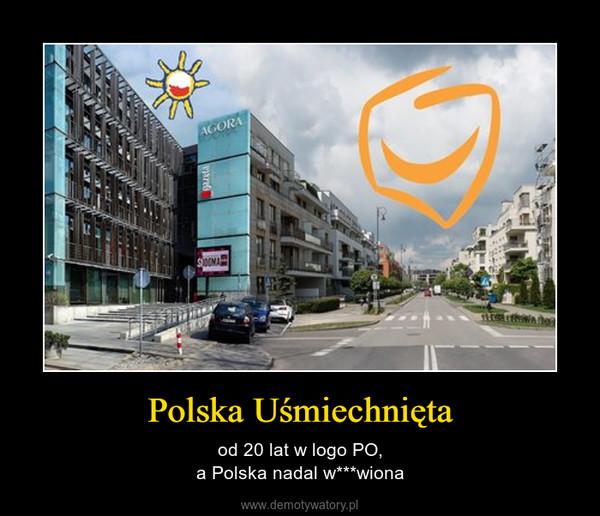 Polska Uśmiechnięta – od 20 lat w logo PO,a Polska nadal w***wiona