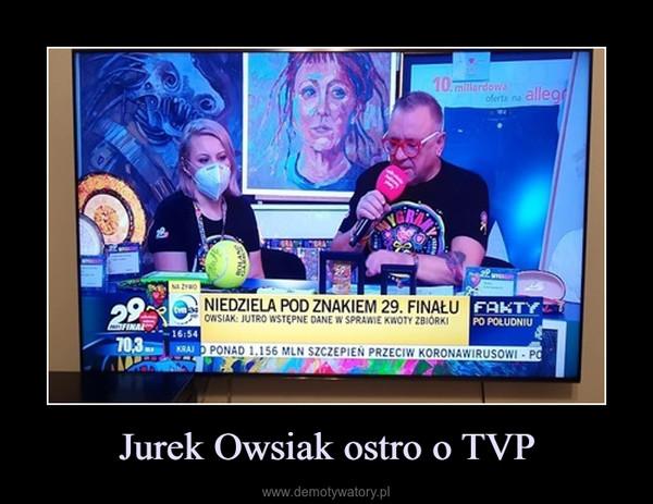 Jurek Owsiak ostro o TVP –