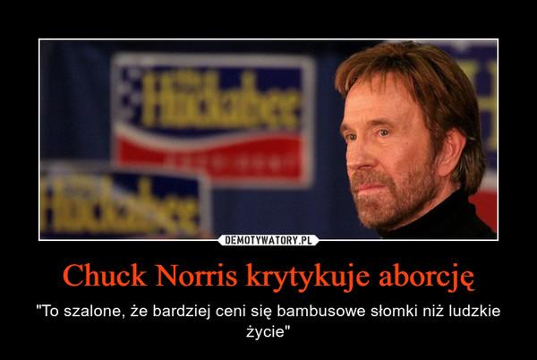 """Chuck Norris krytykuje aborcję – """"To szalone, żebardziej ceni się bambusowe słomki niż ludzkie życie"""""""