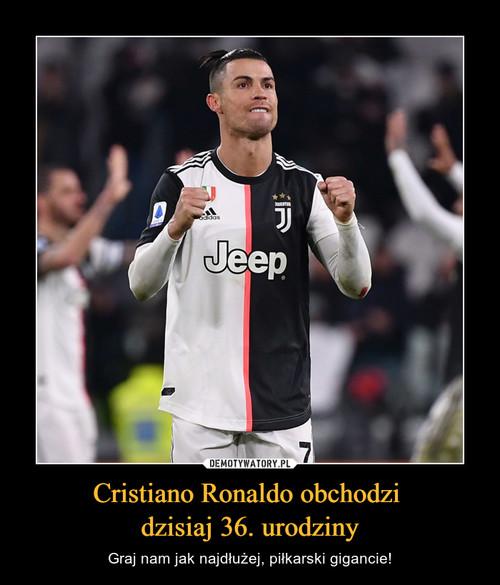 Cristiano Ronaldo obchodzi  dzisiaj 36. urodziny