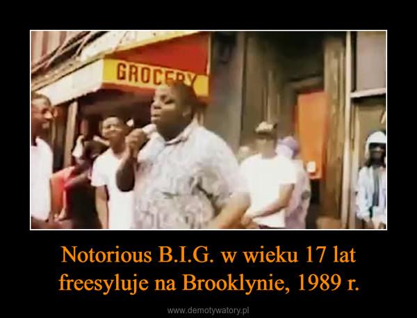 Notorious B.I.G. w wieku 17 lat freesyluje na Brooklynie, 1989 r. –