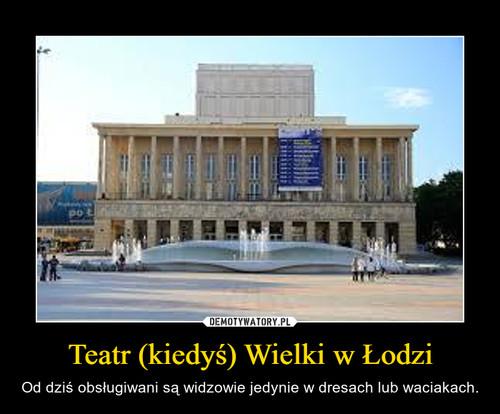 Teatr (kiedyś) Wielki w Łodzi