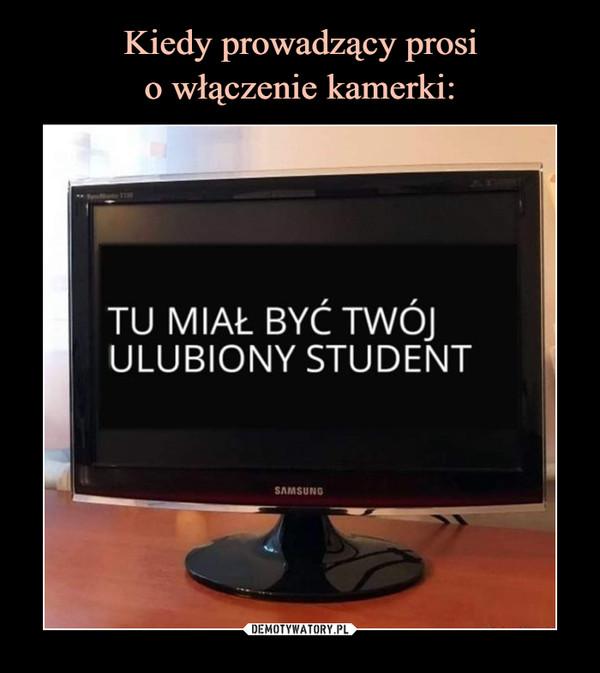 –  TU MIAŁ BYĆ TWÓJULUBIONY STUDENT