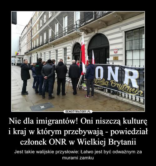 Nie dla imigrantów! Oni niszczą kulturę i kraj w którym przebywają - powiedział członek ONR w Wielkiej Brytanii