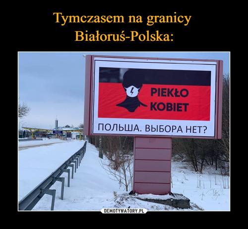 Tymczasem na granicy  Białoruś-Polska: