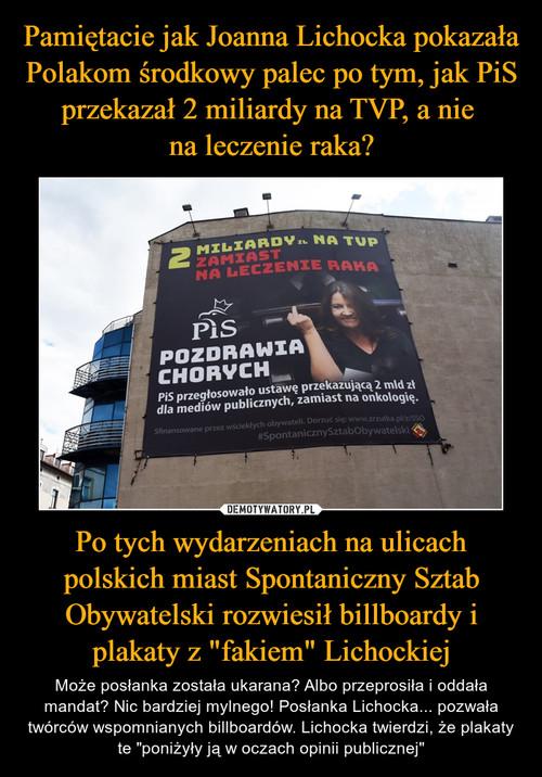 """Pamiętacie jak Joanna Lichocka pokazała Polakom środkowy palec po tym, jak PiS przekazał 2 miliardy na TVP, a nie  na leczenie raka? Po tych wydarzeniach na ulicach polskich miast Spontaniczny Sztab Obywatelski rozwiesił billboardy i plakaty z """"fakiem"""" Lichockiej"""