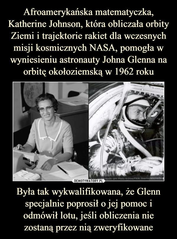 Była tak wykwalifikowana, że Glenn specjalnie poprosił o jej pomoc i odmówił lotu, jeśli obliczenia nie zostaną przez nią zweryfikowane –