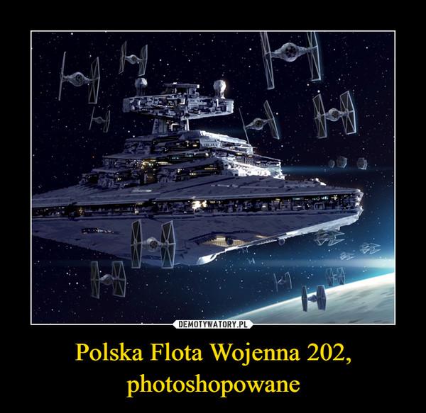 Polska Flota Wojenna 202,photoshopowane –