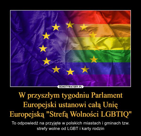 """W przyszłym tygodniu Parlament Europejski ustanowi całą Unię Europejską """"Strefą Wolności LGBTIQ"""" – To odpowiedź na przyjęte w polskich miastach i gminach tzw. strefy wolne od LGBT i karty rodzin"""