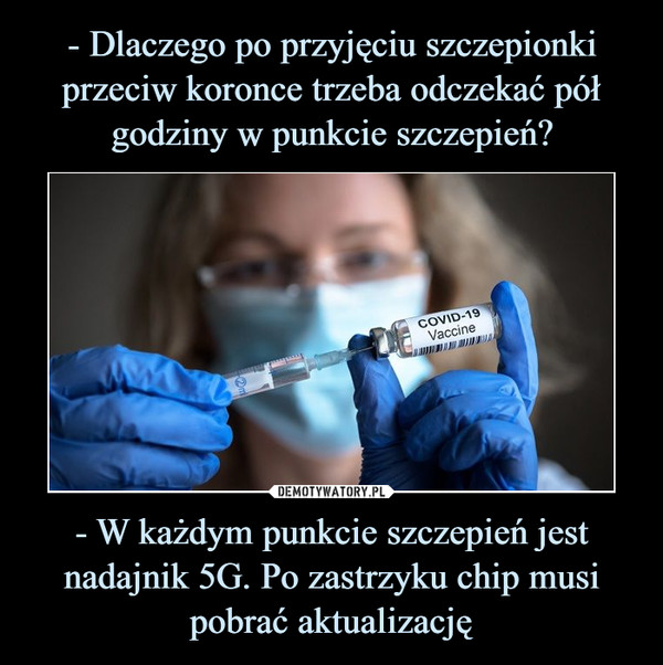 - W każdym punkcie szczepień jest nadajnik 5G. Po zastrzyku chip musi pobrać aktualizację –