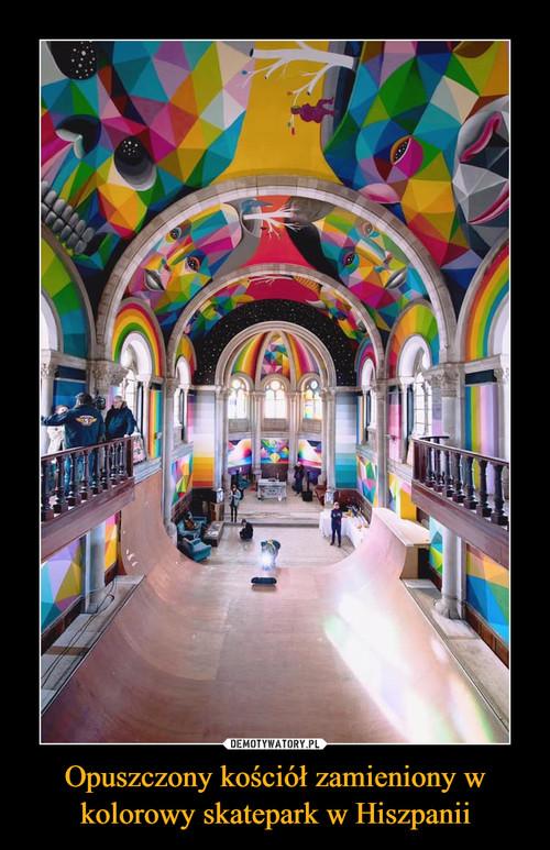 Opuszczony kościół zamieniony w kolorowy skatepark w Hiszpanii