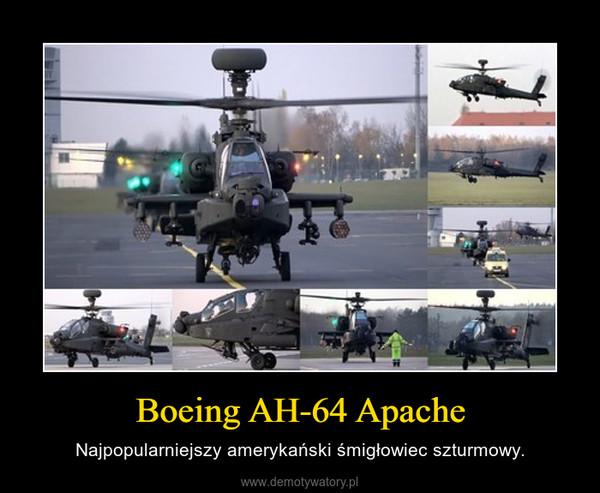Boeing AH-64 Apache – Najpopularniejszy amerykański śmigłowiec szturmowy.