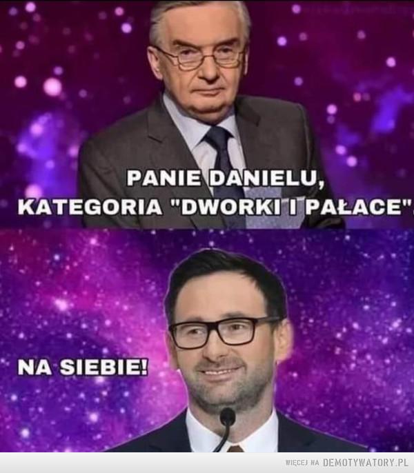 """Ach ten Daniel... –  PANIE DANIELU,KATEGORIA """"DWORKIT PAŁACE""""NA SIEBIE!WIĘCEJ NA DEMOTYWATORY.PL"""