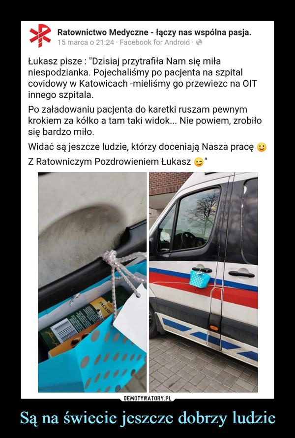 """Są na świecie jeszcze dobrzy ludzie –  Ratownictwo Medyczne - łączy nas wspólna pasja.15 marca o 21:24 - Facebook for Android eŁukasz pisze : """"Dzisiaj przytrafiła Nam się miłaniespodzianka. Pojechaliśmy po pacjenta na szpitalcovidowy w Katowicach -mieliśmy go przewiezc na OITinnego szpitala.Po załadowaniu pacjenta do karetki ruszam pewnymkrokiem za kółko a tam taki widok... Nie powiem, zrobiłosię bardzo miło.Widać są jeszcze ludzie, którzy doceniają Nasza pracę 9Z Ratowniczym Pozdrowieniem ŁukaszDEMOTYWATORY.PLSą na świecie jeszcze dobrzy ludzieJACOBS"""