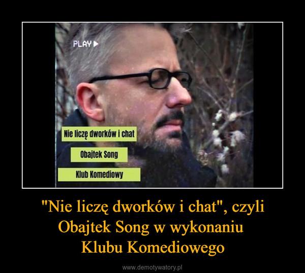 """""""Nie liczę dworków i chat"""", czyli Obajtek Song w wykonaniu Klubu Komediowego –"""