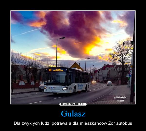 Gulasz – Dla zwykłych ludzi potrawa a dla mieszkańców Żor autobus