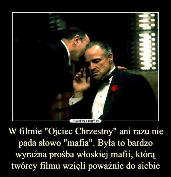 """W filmie """"Ojciec Chrzestny"""" ani razu nie pada słowo """"mafia"""". Była to bardzo wyraźna prośba włoskiej mafii, którą twórcy filmu wzięli poważnie do siebie –"""