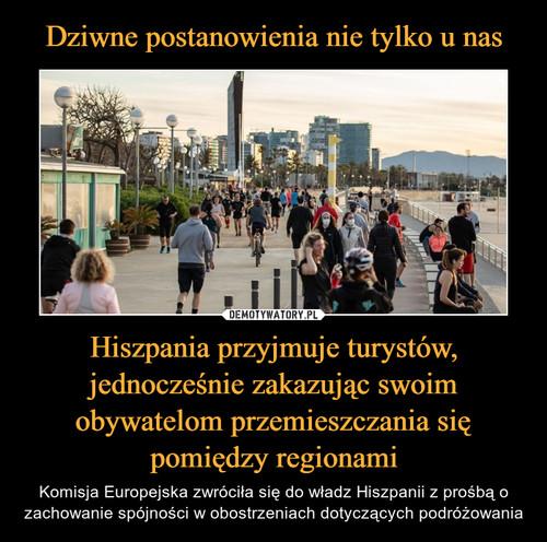 Dziwne postanowienia nie tylko u nas Hiszpania przyjmuje turystów, jednocześnie zakazując swoim obywatelom przemieszczania się pomiędzy regionami