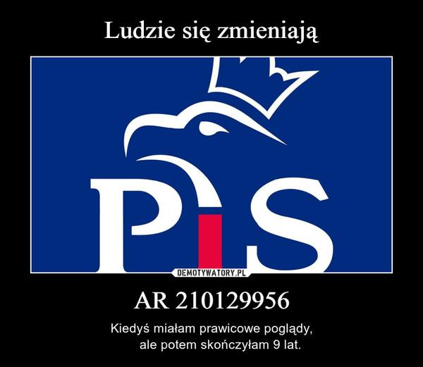 AR 210129956 – Kiedyś miałam prawicowe poglądy,     ale potem skończyłam 9 lat.
