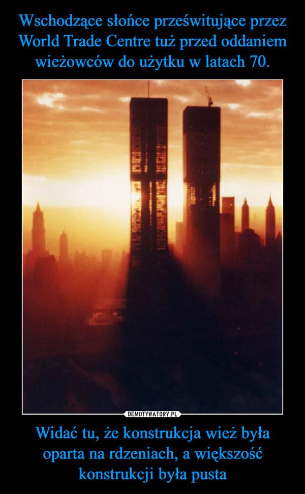 Widać tu, że konstrukcja wież była oparta na rdzeniach, a większość konstrukcji była pusta –