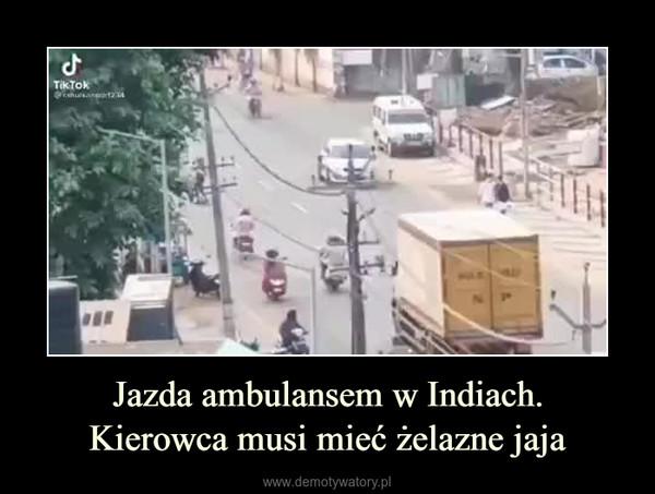 Jazda ambulansem w Indiach.Kierowca musi mieć żelazne jaja –