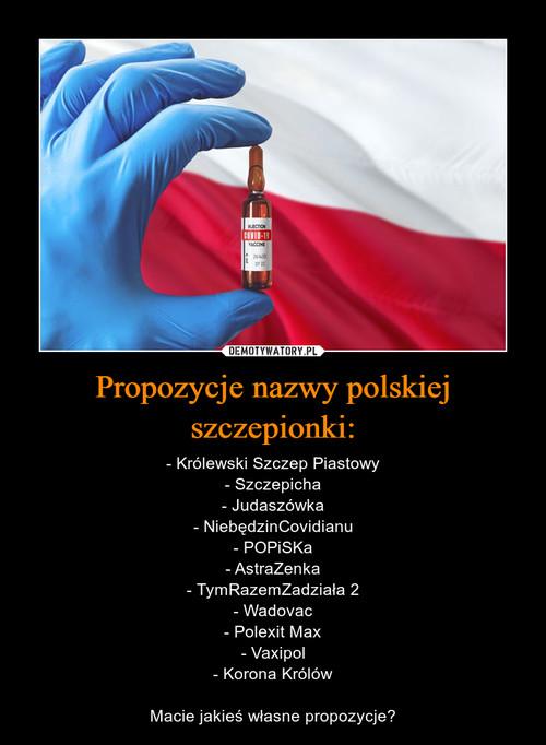 Propozycje nazwy polskiej szczepionki: