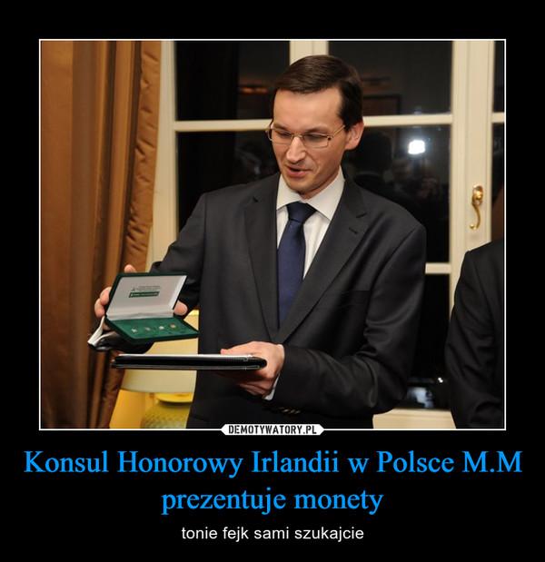Konsul Honorowy Irlandii w Polsce M.M prezentuje monety – tonie fejk sami szukajcie