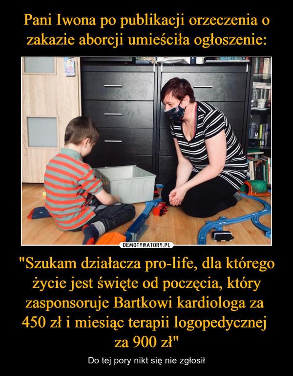 """""""Szukam działacza pro-life, dla którego życie jest święte od poczęcia, który zasponsoruje Bartkowi kardiologa za 450 zł i miesiąc terapii logopedycznej za 900 zł"""" – Do tej pory nikt się nie zgłosił"""