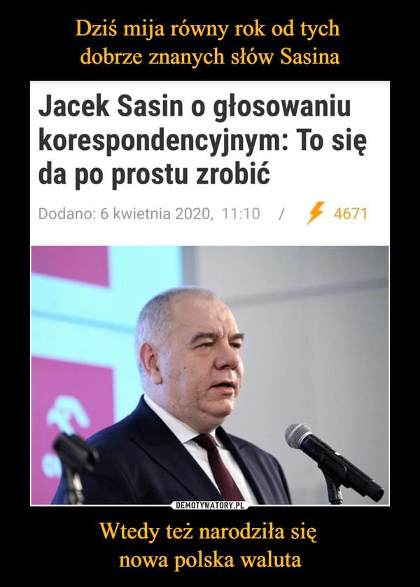 Wtedy też narodziła się nowa polska waluta –  Jacek Sasin o głosowaniu korespondencyjnym: To się da po prostu zrobić Dodano: 6 kwietnia 2020, 11:10
