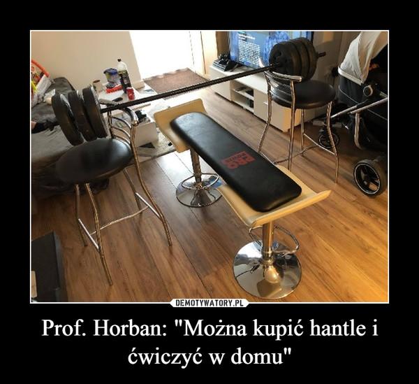 """Prof. Horban: """"Można kupić hantle i ćwiczyć w domu"""" –"""