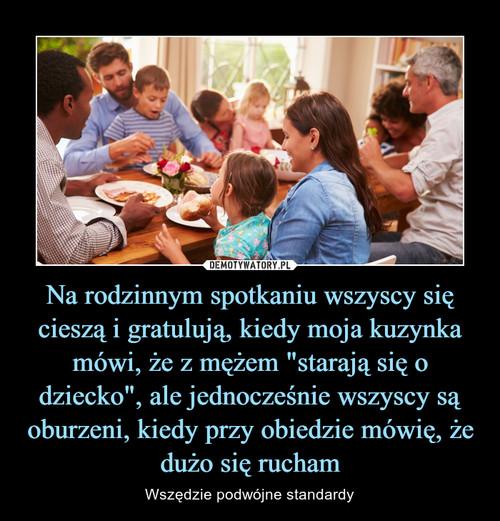 """Na rodzinnym spotkaniu wszyscy się cieszą i gratulują, kiedy moja kuzynka mówi, że z mężem """"starają się o dziecko"""", ale jednocześnie wszyscy są oburzeni, kiedy przy obiedzie mówię, że dużo się rucham"""