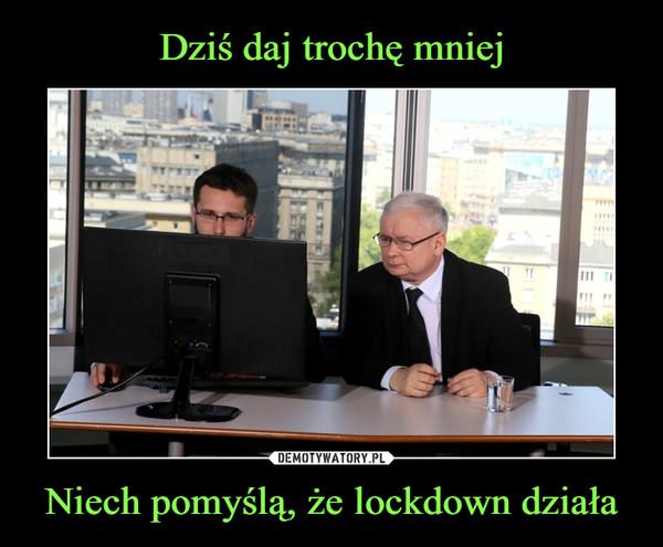 Niech pomyślą, że lockdown działa –