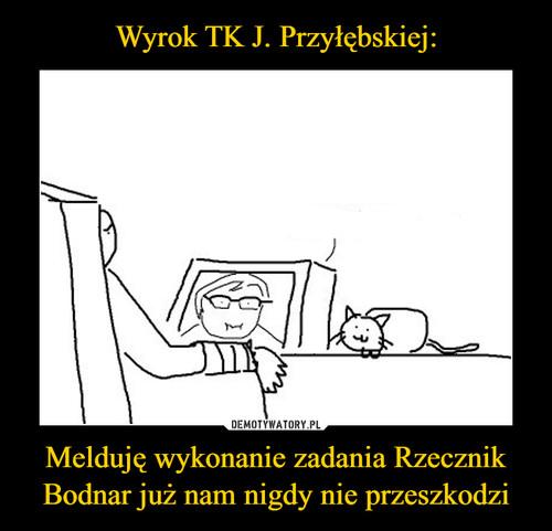 Wyrok TK J. Przyłębskiej: Melduję wykonanie zadania Rzecznik Bodnar już nam nigdy nie przeszkodzi