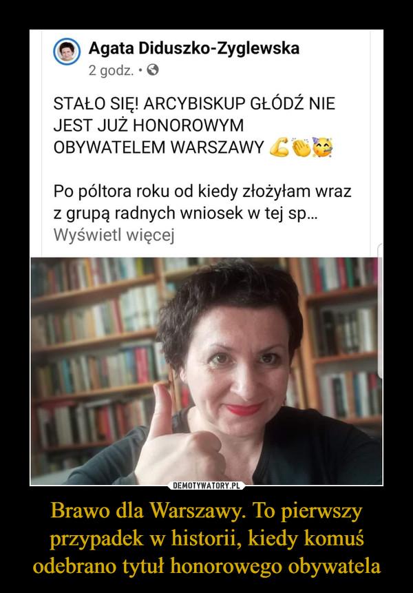 Brawo dla Warszawy. To pierwszy przypadek w historii, kiedy komuś odebrano tytuł honorowego obywatela –