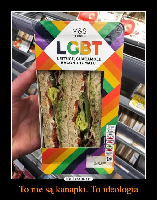 To nie są kanapki. To ideologia