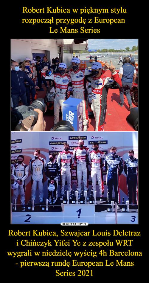 Robert Kubica w pięknym stylu rozpoczął przygodę z European  Le Mans Series Robert Kubica, Szwajcar Louis Deletraz i Chińczyk Yifei Ye z zespołu WRT wygrali w niedzielę wyścig 4h Barcelona - pierwszą rundę European Le Mans Series 2021