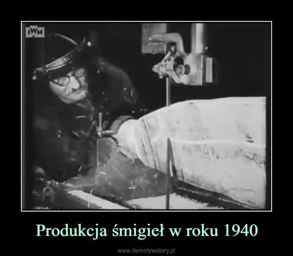 Produkcja śmigieł w roku 1940 –