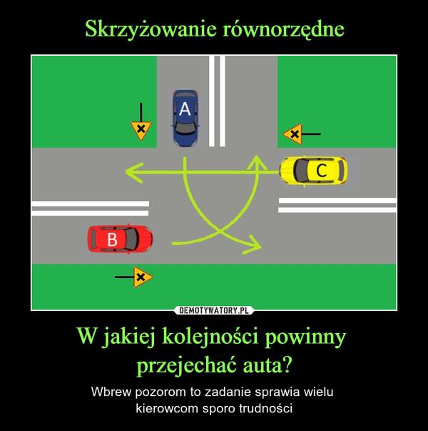 W jakiej kolejności powinny przejechać auta? – Wbrew pozorom to zadanie sprawia wielu kierowcom sporo trudności
