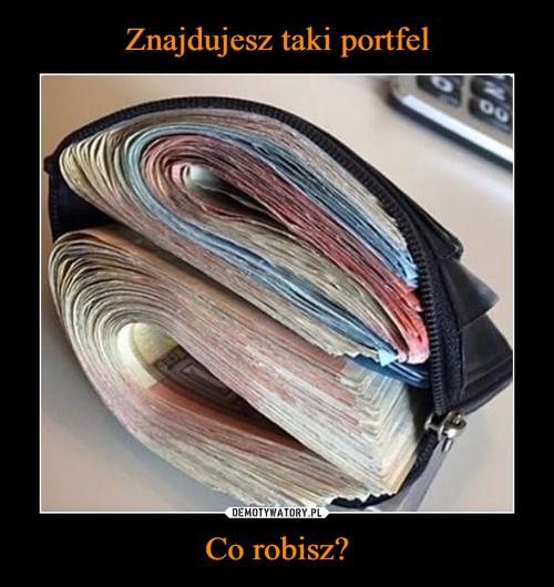 Znajdujesz taki portfel Co robisz?