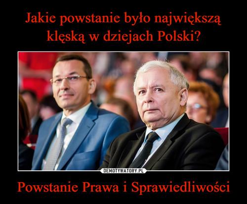 Jakie powstanie było największą klęską w dziejach Polski? Powstanie Prawa i Sprawiedliwości