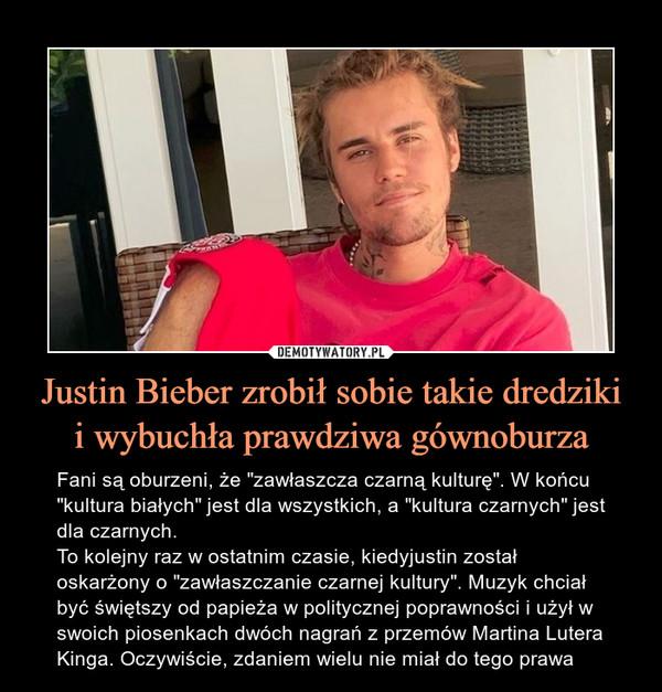 """Justin Bieber zrobił sobie takie dredzikii wybuchła prawdziwa gównoburza – Fani są oburzeni, że """"zawłaszcza czarną kulturę"""". W końcu """"kultura białych"""" jest dla wszystkich, a """"kultura czarnych"""" jest dla czarnych.To kolejny raz w ostatnim czasie, kiedyjustin został oskarżony o """"zawłaszczanie czarnej kultury"""". Muzyk chciał być świętszy od papieża w politycznej poprawności i użył w swoich piosenkach dwóch nagrań z przemów Martina Lutera Kinga. Oczywiście, zdaniem wielu nie miał do tego prawa Fani są oburzeni, że """"zawłaszcza czarną kulturę"""". W końcu """"kultura białych"""" jest dla wszystkich, a """"kultura czarnych"""" jest dla czarnych.To kolejny raz w ostatnim czasie, kiedyjustin został oskarżony o """"zawłaszczanie czarnej kultury"""". Muzyk chciał być świętszy od papieża w politycznej poprawności i użył w swoich piosenkach dwóch nagrań z przemów Martina Lutera Kinga. Oczywiście, zdaniem wielu nie miał do tego prawa."""