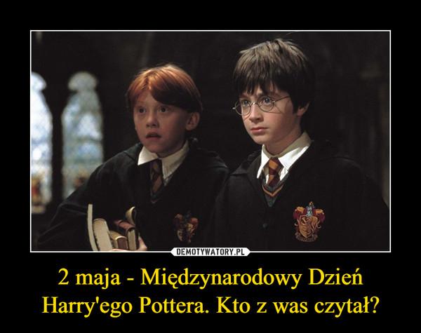 2 maja - Międzynarodowy Dzień Harry'ego Pottera. Kto z was czytał? –