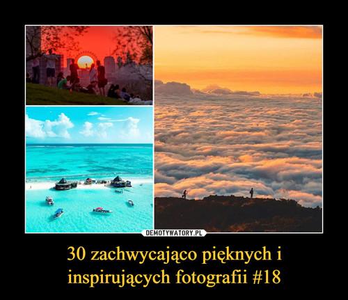 30 zachwycająco pięknych i inspirujących fotografii #18