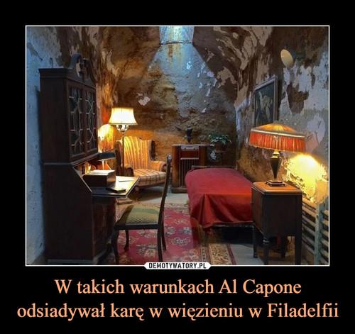 W takich warunkach Al Capone odsiadywał karę w więzieniu w Filadelfii