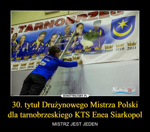 30. tytuł Drużynowego Mistrza Polski dla tarnobrzeskiego KTS Enea Siarkopol