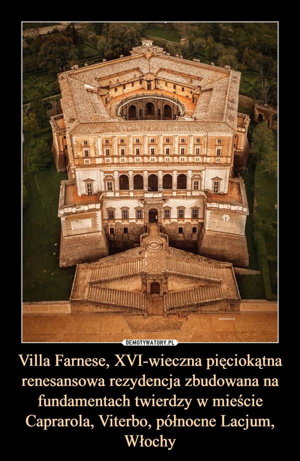 Villa Farnese, XVI-wieczna pięciokątna renesansowa rezydencja zbudowana na fundamentach twierdzy w mieście Caprarola, Viterbo, północne Lacjum, Włochy –