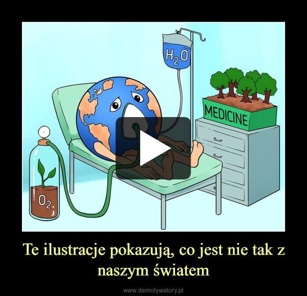Te ilustracje pokazują, co jest nie tak z naszym światem –