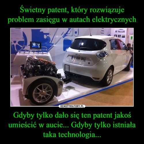 Świetny patent, który rozwiązuje problem zasięgu w autach elektrycznych Gdyby tylko dało się ten patent jakoś umieścić w aucie... Gdyby tylko istniała taka technologia...