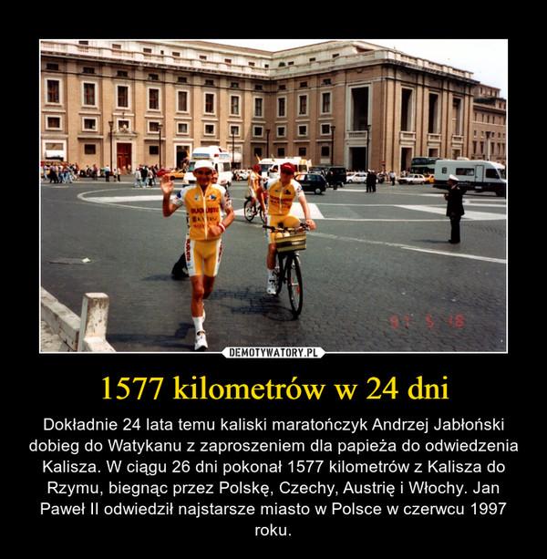 1577 kilometrów w 24 dni – Dokładnie 24 lata temu kaliski maratończyk Andrzej Jabłoński dobieg do Watykanu z zaproszeniem dla papieża do odwiedzenia Kalisza. W ciągu 26 dni pokonał 1577 kilometrów z Kalisza do Rzymu, biegnąc przez Polskę, Czechy, Austrię i Włochy. Jan Paweł II odwiedził najstarsze miasto w Polsce w czerwcu 1997 roku.