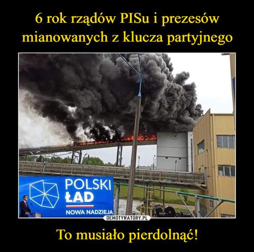 6 rok rządów PISu i prezesów mianowanych z klucza partyjnego To musiało pierdolnąć!